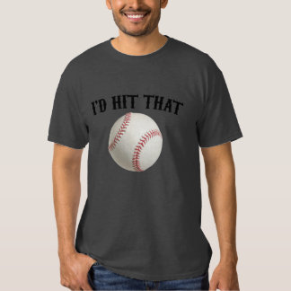 I'd Hit That Baseball T Shirt