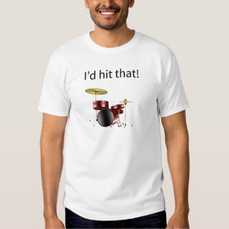 I'd hit that! Drum kit with words T-Shirt