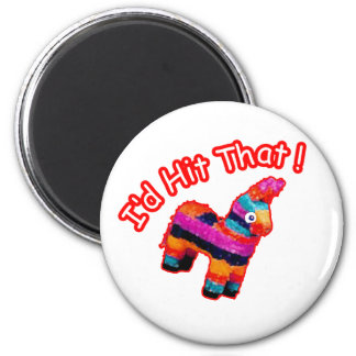 ID HIT THAT funny Pinata 2 Inch Round Magnet