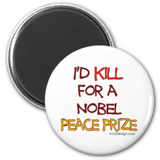 I'd Kill For a Nobel Peace Prize 2 Inch Round Magnet