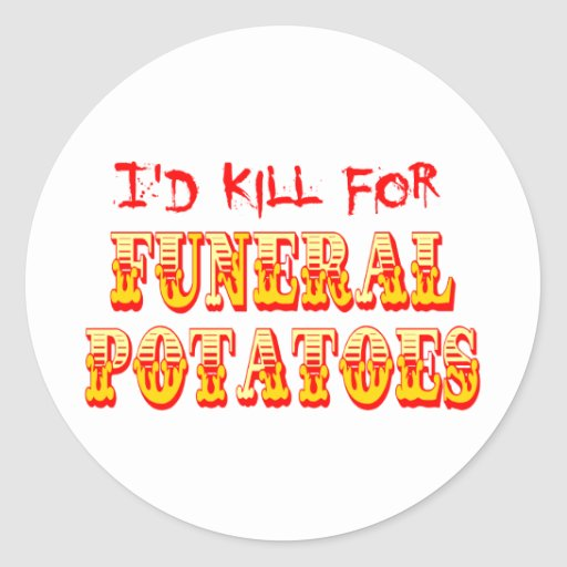 I'd Kill for Funeral Potatoes Classic Round Sticker