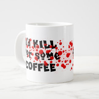 I'd KILL for some COFFEE 20 Oz Large Ceramic Coffee Mug