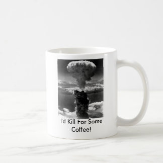 I'd Kill For Some Coffee! Coffee Mug