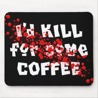 I'd KILL for some COFFEE Mouse Pad