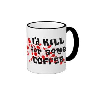 I'd KILL for some COFFEE Ringer Coffee Mug