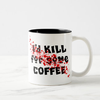 I'd KILL for some COFFEE Two-Tone Coffee Mug
