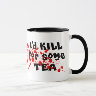 I'd KILL for some TEA Mug