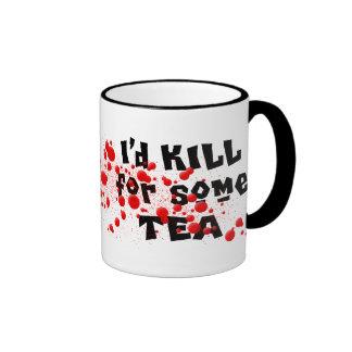 I'd KILL for some TEA Ringer Coffee Mug