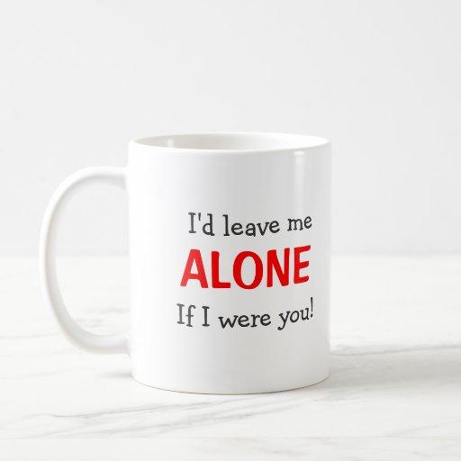 I'd Leave Me Alone...Mug