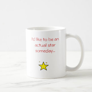 I'd like to be an actual star someday... classic white coffee mug