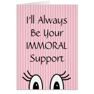 I'd like to be your Immoral Support Funny Friend Card