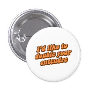 I'd Like to Double Your Entendre Buttons