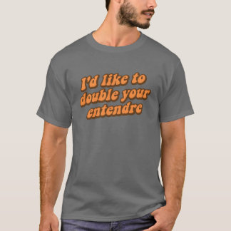I'd Like to Double Your Entendre T-Shirt