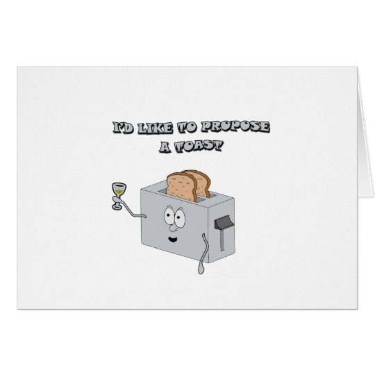 Id Like To Propose A Toast Card Zazzle