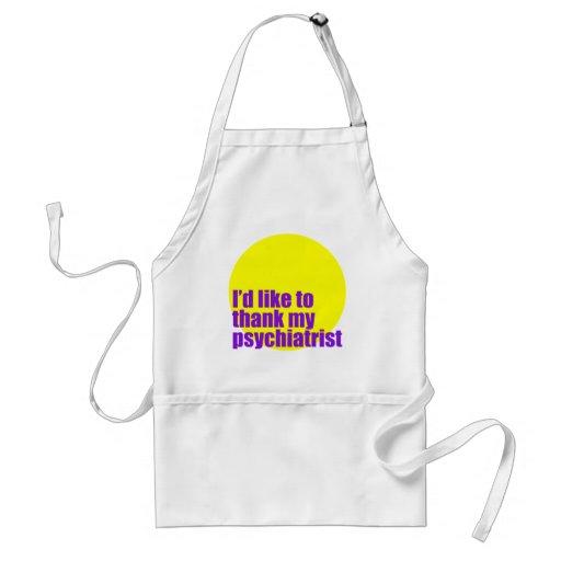 I'd like to thank my psychiatrist. aprons