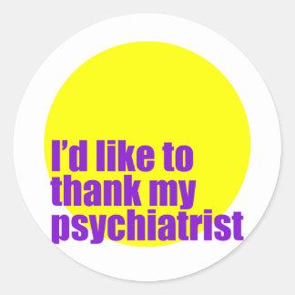 I'd like to thank my psychiatrist. classic round sticker