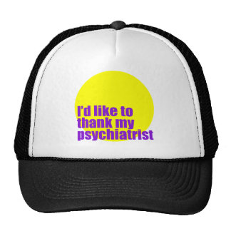 I'd like to thank my psychiatrist. trucker hat