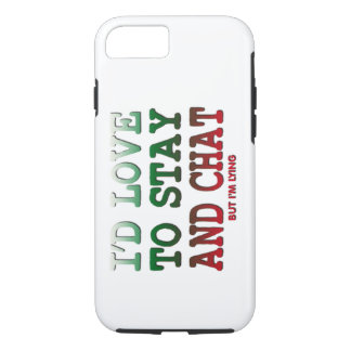 i'd love to stay and chat but i'm lying funny iPhone 8/7 case