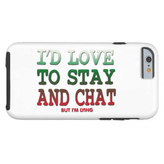 i'd love to stay and chat but i'm lying funny tough iPhone 6 case
