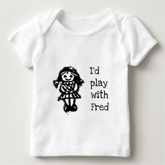 I'd Play with Fred Baby T-Shirt