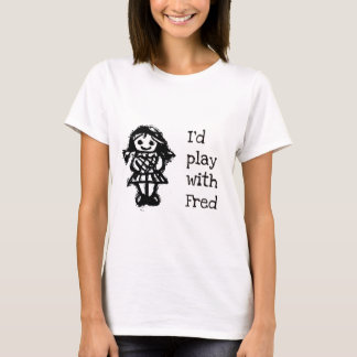 I'd Play with Fred T-Shirt