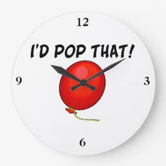 I'd Pop That Balloon Large Clock