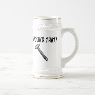 I'd Pound That Nail Beer Stein