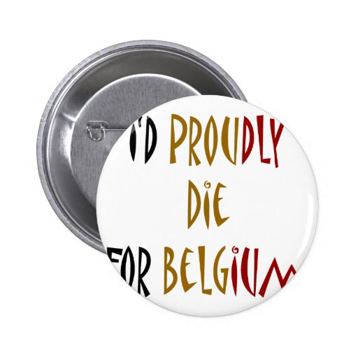 I'd Proudly Die For Belgium Pins