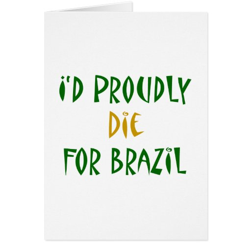 I'd Proudly Die For Brazil Greeting Card
