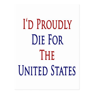 I'd Proudly Die For The United States Postcard