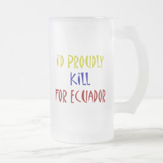 I'd Proudly Kill For Ecuador Mug