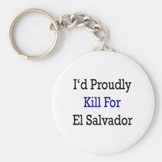 I'd Proudly Kill For El Salvador Basic Round Button Keychain