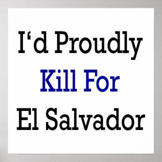 I'd Proudly Kill For El Salvador Print
