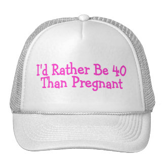 Id Rather Be 40 Than Pregnant Pink Hat