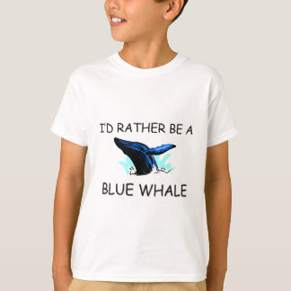 I'd Rather Be A Blue Whale T-Shirt