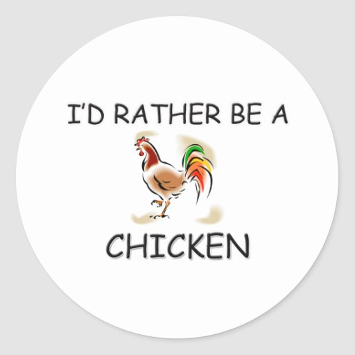 I'd Rather Be A Chicken Classic Round Sticker