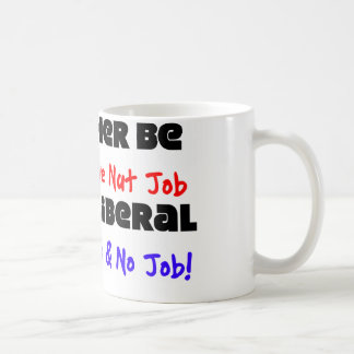 I'd Rather Be A Conservative Nut Job... Classic White Coffee Mug