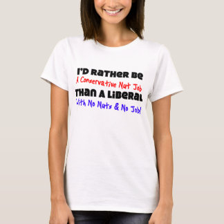 I'd Rather Be A Conservative Nut Job T-Shirt