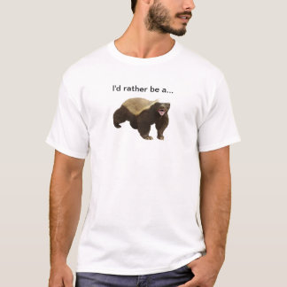 I'd rather be a Honeybadger T-Shirt