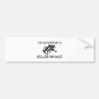 I'd Rather Be A Killer Whale Bumper Sticker