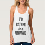 I'd Rather Be A Mermaid Tank Top