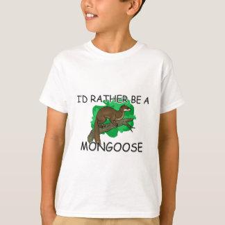 I'd Rather Be A Mongoose T-Shirt