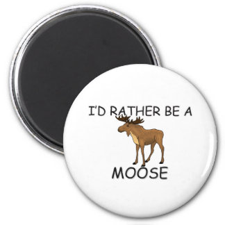 I'd Rather Be A Moose Magnet