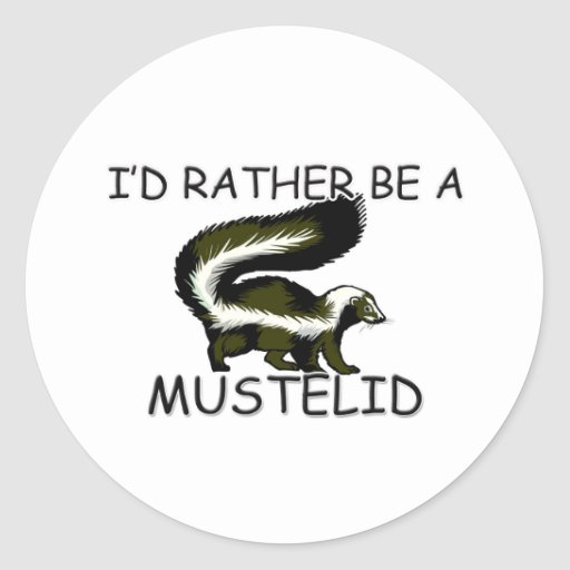 I'd Rather Be A Mustelid Round Sticker