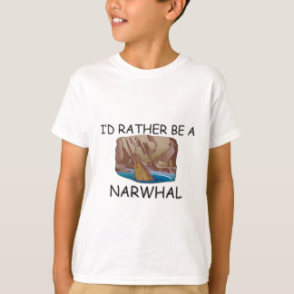 I'd Rather Be A Narwhal T-Shirt