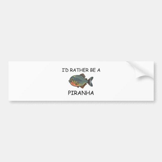 I'd Rather Be A Piranha Bumper Sticker