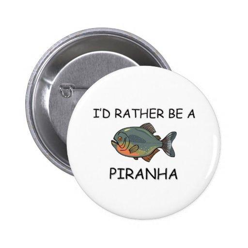 I'd Rather Be A Piranha Buttons