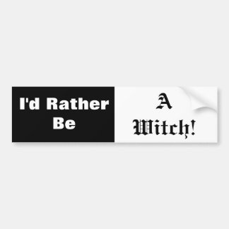 I'd Rather Be A Witch Bumper Sticker Car Bumper Sticker