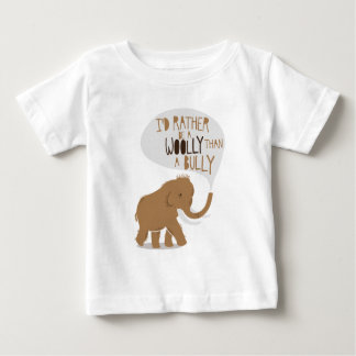 """""""I'd Rather Be a Woolly Than a Bully"""" Baby T-Shirt"""