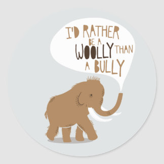 """I'd Rather Be a Woolly Than a Bully"" Classic Round Sticker"